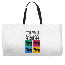 Tell your bulldog i said hi Weekender Totes | Artistshot