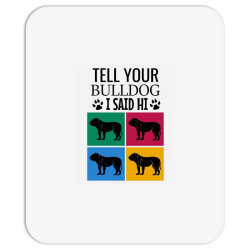 Tell your bulldog i said hi Mousepad | Artistshot