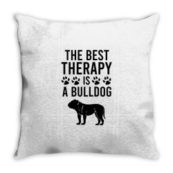 The best therapy is a bulldog Throw Pillow | Artistshot