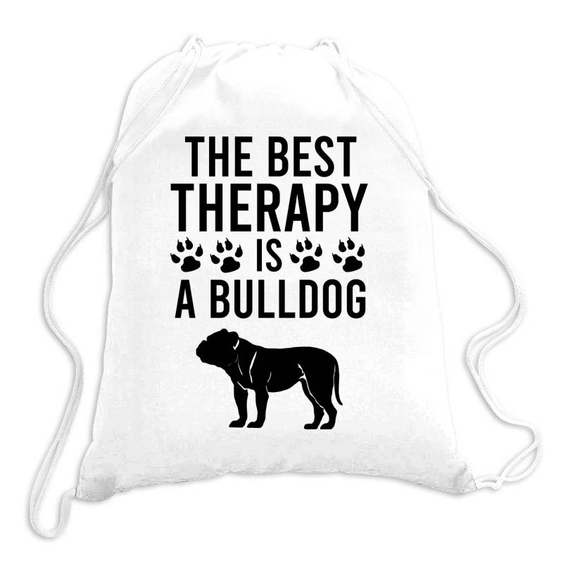 The Best Therapy Is A Bulldog Drawstring Bags | Artistshot