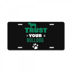 Trust your bulldog License Plate | Artistshot