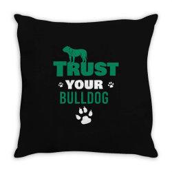 Trust your bulldog Throw Pillow | Artistshot