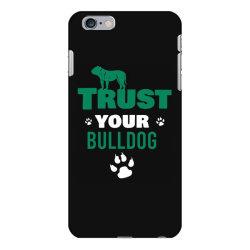 Trust your bulldog iPhone 6 Plus/6s Plus Case | Artistshot