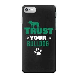 Trust your bulldog iPhone 7 Case | Artistshot