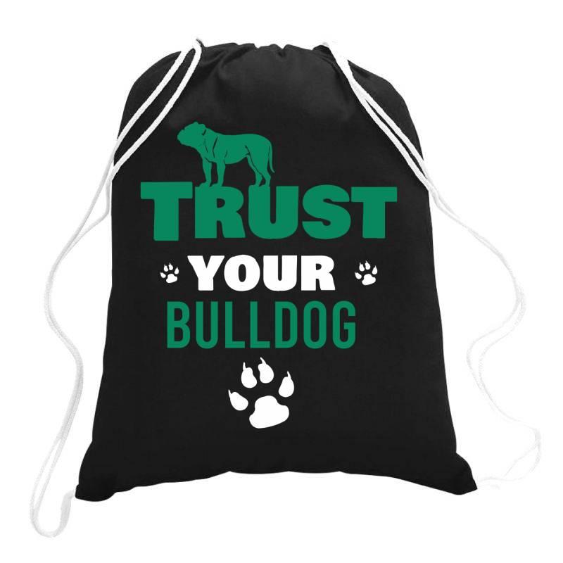 Trust Your Bulldog Drawstring Bags | Artistshot
