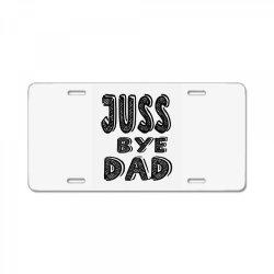 juss bye dad License Plate | Artistshot