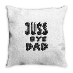 juss bye dad Throw Pillow | Artistshot