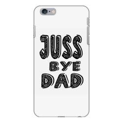 juss bye dad iPhone 6 Plus/6s Plus Case | Artistshot