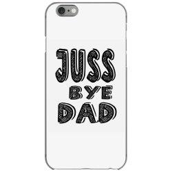 juss bye dad iPhone 6/6s Case | Artistshot