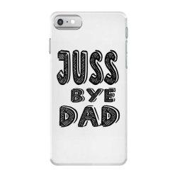 juss bye dad iPhone 7 Case | Artistshot