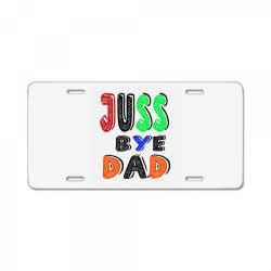 juuuss bye dad 1 License Plate | Artistshot