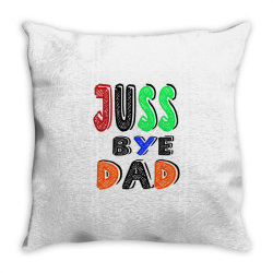 juuuss bye dad 1 Throw Pillow | Artistshot