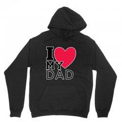 i love my dad Unisex Hoodie   Artistshot