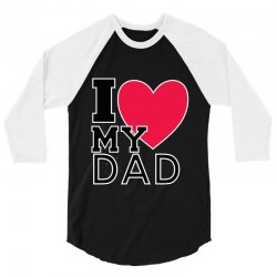 i love my dad 3/4 Sleeve Shirt   Artistshot