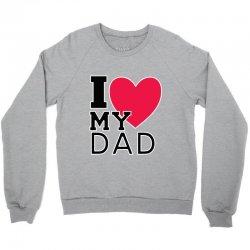 i love my dad Crewneck Sweatshirt   Artistshot