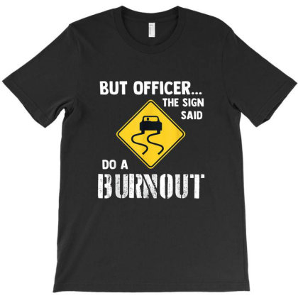 But Officer The Sign Said Do A Burnout Funny Car T-shirt Designed By Ernando