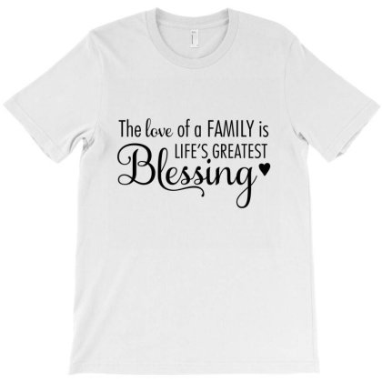 The Love Of A Family Is Life Is Greatest Blessing T-shirt Designed By Coşkun