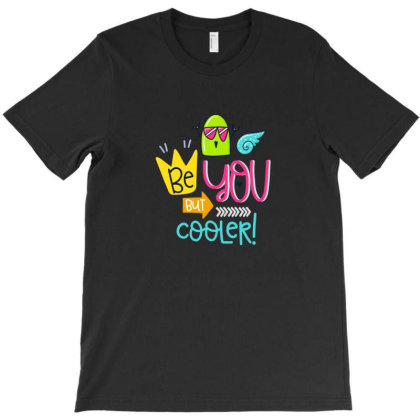 Be You But Cooler T-shirt Designed By Chiks