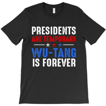 Presidents Are Temporary Wutang Is Forever T-shirt Designed By Faical