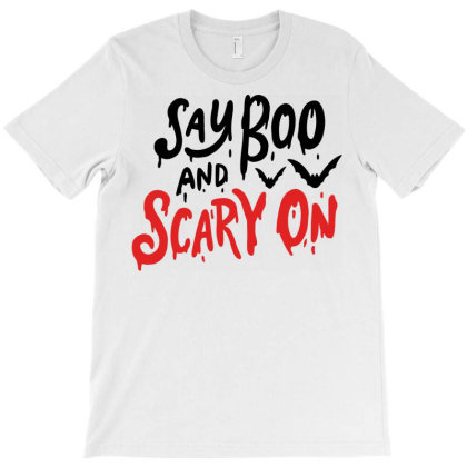 Say Boo And Scary On T-shirt Designed By Chiks
