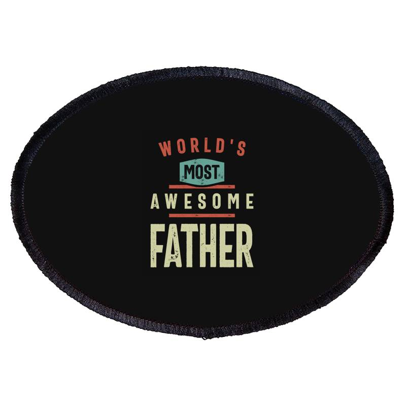 World's Most Awesome Father | Father And Grandfather Gift Oval Patch | Artistshot