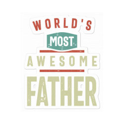 World's Most Awesome Father   Father And Grandfather Gift Sticker Designed By Cidolopez