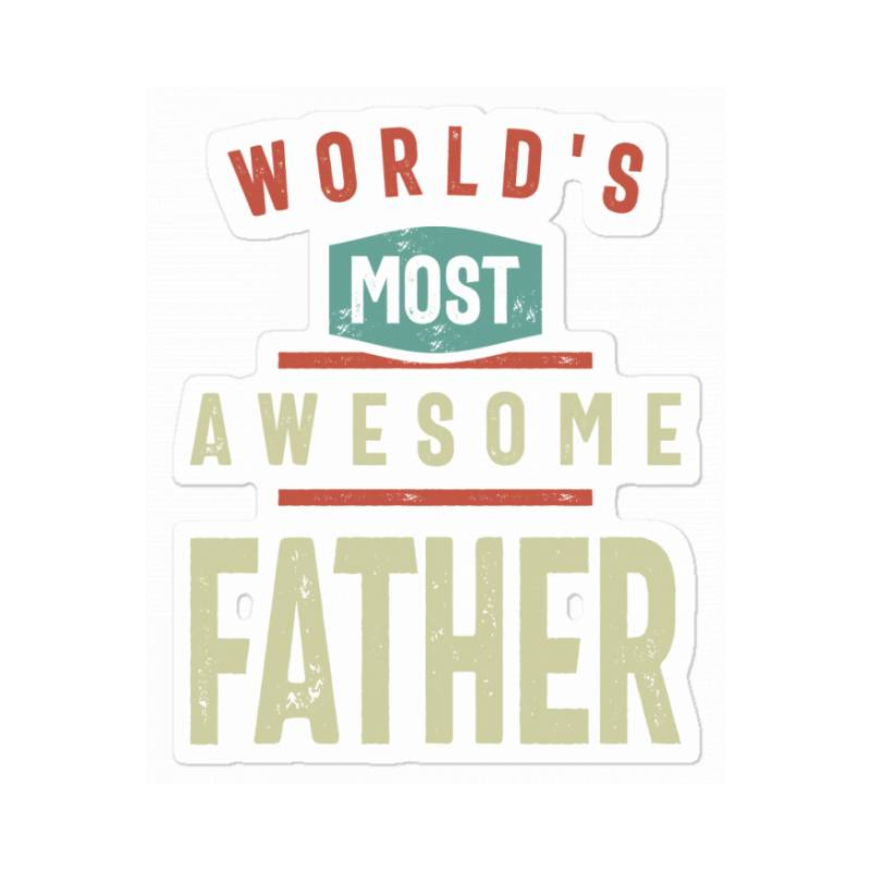 World's Most Awesome Father   Father And Grandfather Gift Sticker   Artistshot
