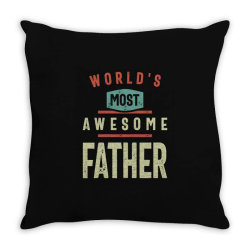 World's Most Awesome Father | Father and Grandfather Gift Throw Pillow | Artistshot