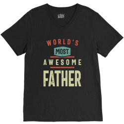 World's Most Awesome Father | Father and Grandfather Gift V-Neck Tee | Artistshot
