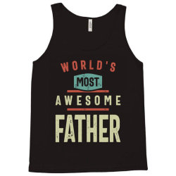 World's Most Awesome Father | Father and Grandfather Gift Tank Top | Artistshot