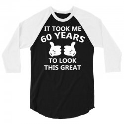 it took me 60 to look this great 3/4 Sleeve Shirt | Artistshot