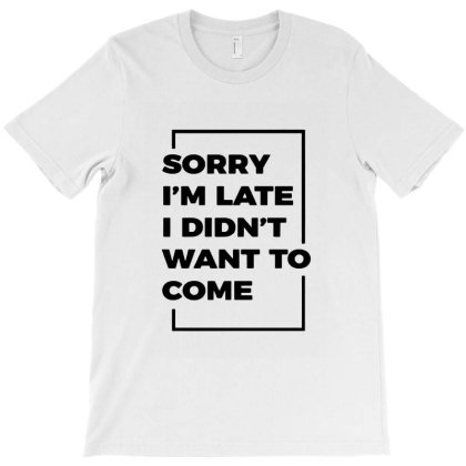 Sorry I'm Late T-shirt Designed By Agus Loli