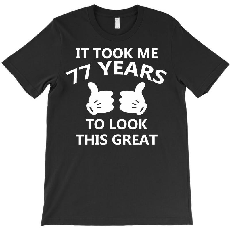 It Took Me 77 To Look This Great T-shirt | Artistshot