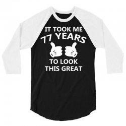 it took me 77 to look this great 3/4 Sleeve Shirt | Artistshot
