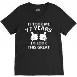 it took me 77 to look this great V-Neck Tee | Artistshot