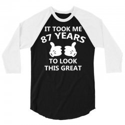 it took me 87 to look this great 3/4 Sleeve Shirt   Artistshot