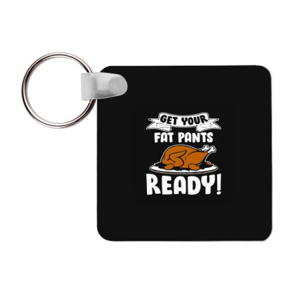 Get Your Fat Pants Ready Frp Square Keychain Designed By Yad1_