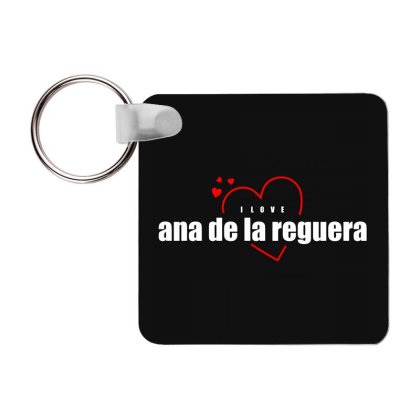 I Love Ana De La Reguera Frp Square Keychain Designed By Word Power