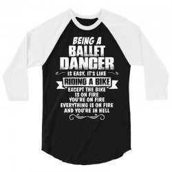 being a ballet dancer is easy its like riding a bike 1 3/4 Sleeve Shirt   Artistshot