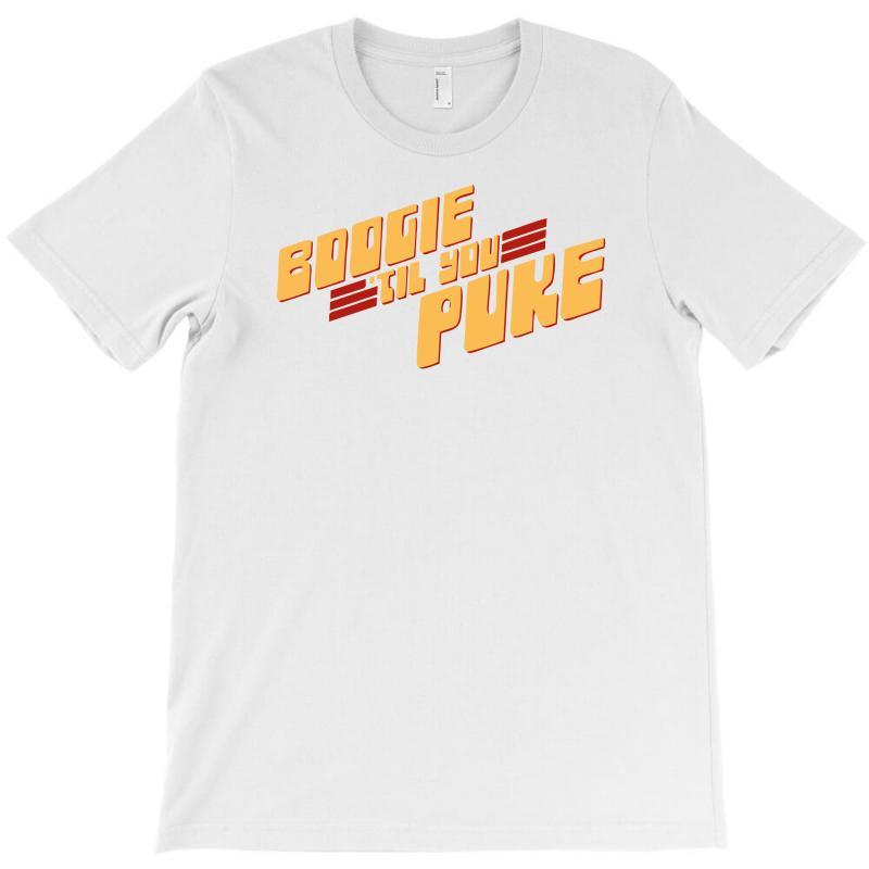 Boogie 'til You Puke T-shirt | Artistshot