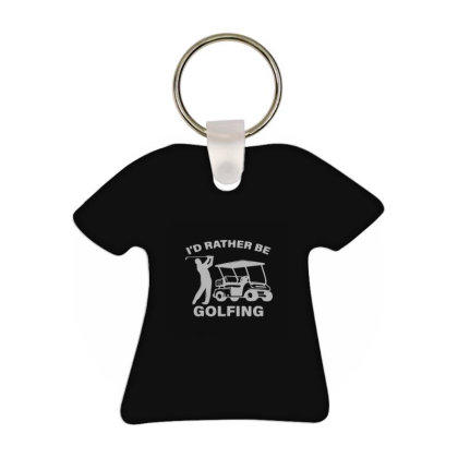 I'd Rather Be Golfing T-shirt Keychain Designed By Yad1_