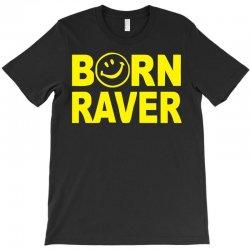 born raver T-Shirt   Artistshot