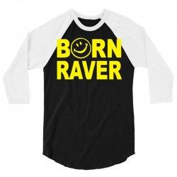 born raver 3/4 Sleeve Shirt   Artistshot