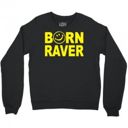 born raver Crewneck Sweatshirt   Artistshot