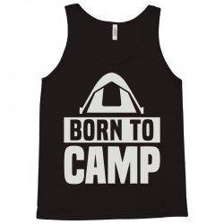 born to camp Tank Top   Artistshot