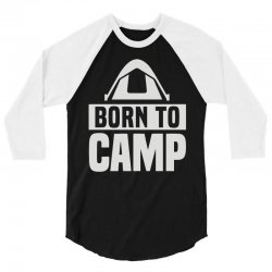 born to camp 3/4 Sleeve Shirt   Artistshot