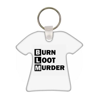Blm Burn Loot Murder Logo T-shirt Keychain Designed By Vonicor