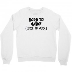 born to game Crewneck Sweatshirt | Artistshot