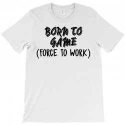 born to game T-Shirt | Artistshot