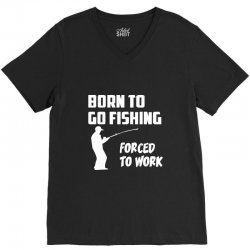 born to go fishing forced to work mens funny V-Neck Tee | Artistshot